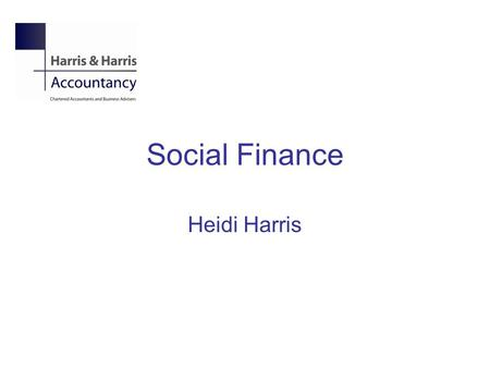 Social Finance Heidi Harris. What is social finance Investment – balance of risk and return Considers financial and social returns.