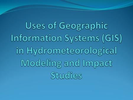 Outline 1) Current Meteorological Uses of GIS and Hydrometeorology 2) Current Research/Studies of Hydrometeorological Data and GIS 3) Future of GIS.