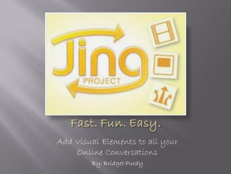 Add Visual Elements to all your Online Conversations By: Bridget Purdy.