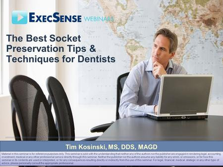 The Best Socket Preservation Tips & Techniques for Dentists Tim Kosinski, MS, DDS, MAGD Material in this seminar is for reference purposes only. This seminar.