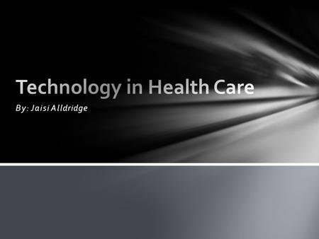 By: Jaisi Alldridge. 1.The Internet has become a main source of medical information. 2.Healthcare facilities are reaching patients through social media.