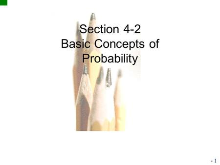4.1 - 1 Copyright © 2010, 2007, 2004 Pearson Education, Inc. Section 4-2 Basic Concepts of Probability.