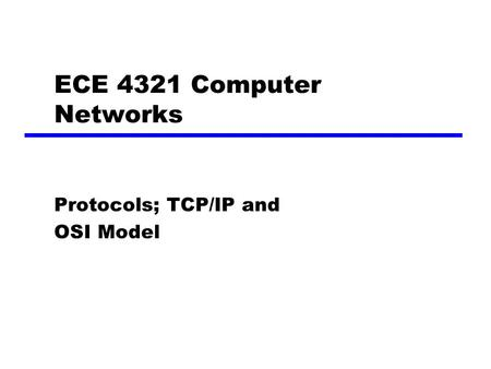 ECE 4321 Computer Networks Protocols; TCP/IP and OSI Model.