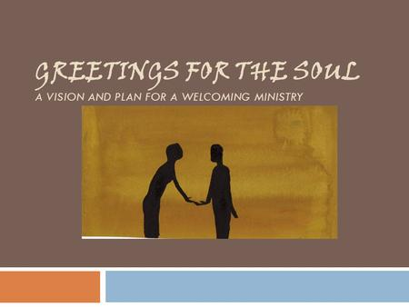 GREETINGS FOR THE SOUL A VISION AND PLAN FOR A WELCOMING MINISTRY.