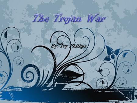 By: Ivy Phillips. The Trojan War was fought between Greece and Troy over Helen of Troy. Helen was the most beautiful woman in the world, and she was married.