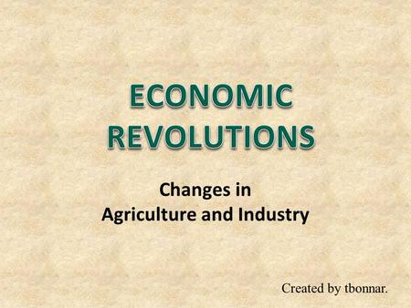 Changes in Agriculture and Industry Created by tbonnar.