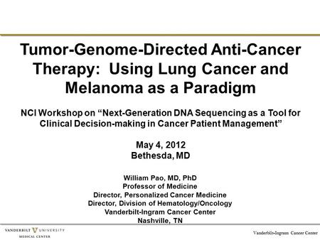 "Vanderbilt-Ingram Cancer Center Tumor-Genome-Directed Anti-Cancer Therapy: Using Lung Cancer and Melanoma as a Paradigm NCI Workshop on ""Next-Generation."