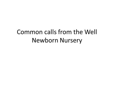 "Common calls from the Well Newborn Nursery. ""Infant A has a temperature of 95 F. What would you like me to do?"" What temperature is ""normal"" in a newborn?"