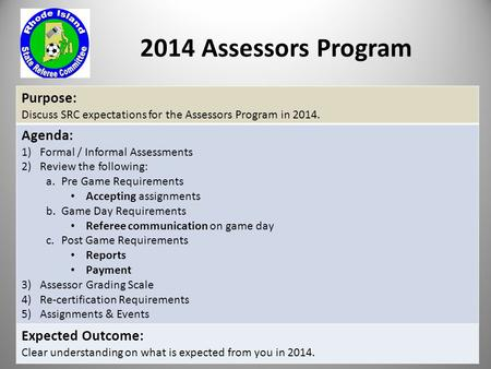 2014 Assessors Program Purpose: Discuss SRC expectations for the Assessors Program in 2014. Agenda: 1)Formal / Informal Assessments 2)Review the following: