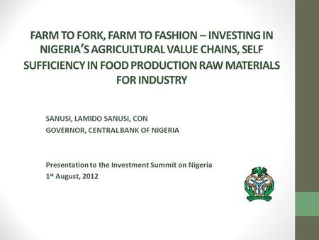 FARM TO FORK, FARM TO FASHION – INVESTING IN NIGERIA'S AGRICULTURAL VALUE CHAINS, SELF SUFFICIENCY IN FOOD PRODUCTION RAW MATERIALS FOR INDUSTRY SANUSI,