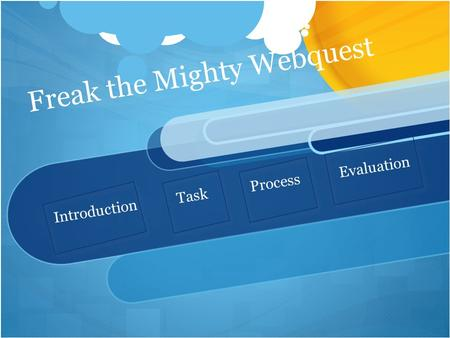 Freak the Mighty Webquest Introduction Task Process Evaluation.