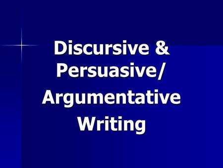 Discursive & Persuasive/ ArgumentativeWriting. CONTENTS 1.Introduction: Writing to handle ideas - discursive & persuasive/argumentative writing (slides.