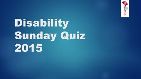 Disability Sunday Quiz 2015. 1.In a recent SCOPE survey, what percentage of the British public admitted that they try to avoid disabled people?   67%