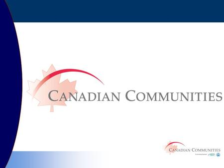 How to Register Online? Log on to Canadian Communities web site www.canadiancommunities.org Then click the 'Register to Participate' tab. Complete the.