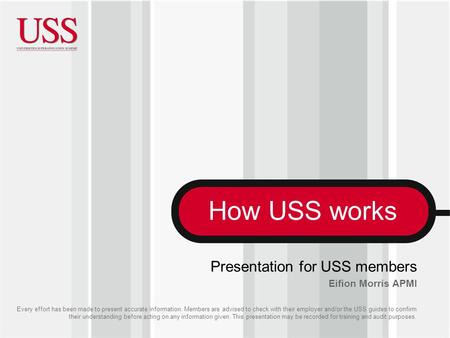 How USS works Every effort has been made to present accurate information. Members are advised to check with their employer and/or the USS guides to confirm.