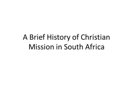 A Brief History of Christian Mission in South Africa.