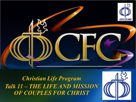 Christian Life Program Talk 11 – THE LIFE AND MISSION OF COUPLES FOR CHRIST.