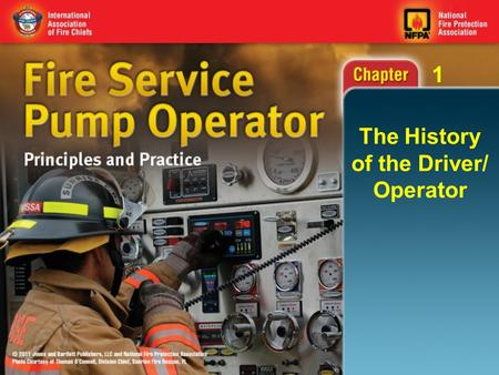 1 The History of the Driver/ Operator. 1 Objectives Describe how the fire service in America has progressed from the colonial period to the present day.