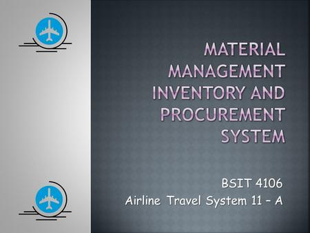 BSIT 4106 Airline Travel System 11 – A.  The goal of the study is to develop an automated procurement and inventory system  The system will focused.