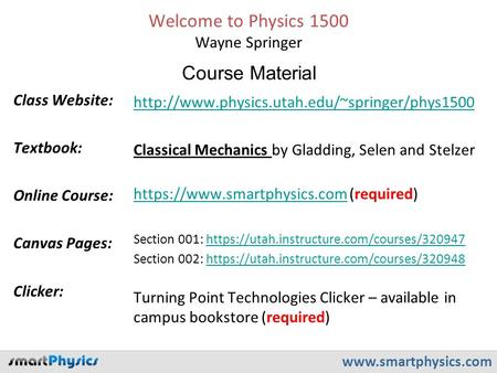 Welcome to Physics 1500 Wayne Springer Class Website: Textbook: Online Course: Canvas Pages: Clicker: