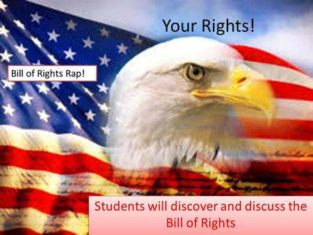 Your Rights! Students will discover and discuss the Bill of Rights Bill of Rights Rap!