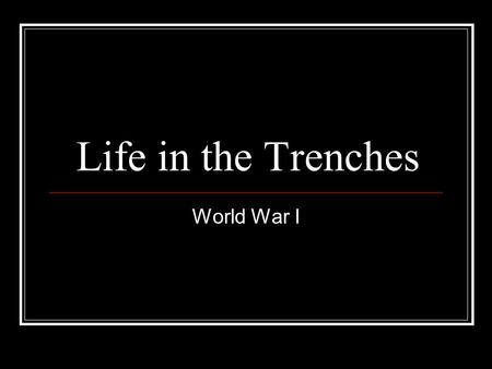 an introduction to the life in the trenches in world war i Follow/fav world war 1 research report by:  introduction the world war of 1914-1918,  duffy, michael life in the trenches 22 aug 2009.