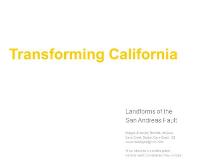 Transforming California Landforms of the San Andreas Fault Images & text by Thomas McGuire, Cave Creek Digital, Cave Creek, AZ