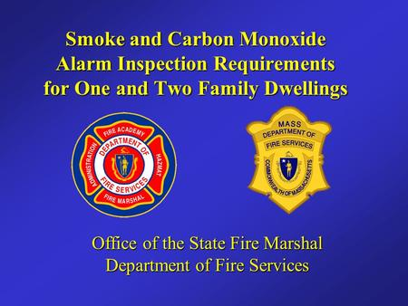Smoke and Carbon Monoxide Alarm Inspection Requirements for One and Two Family Dwellings Office of the State Fire Marshal Department of Fire Services.