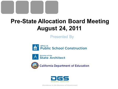 California Department of Education Pre-State Allocation Board Meeting August 24, 2011 Presented By.