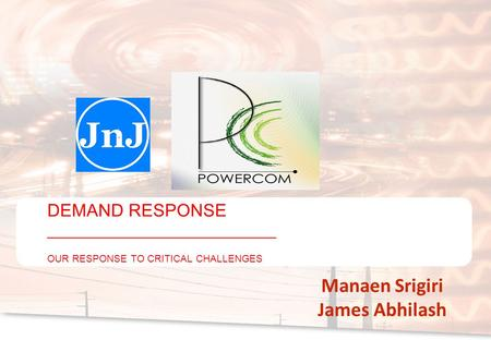 Manaen Srigiri James Abhilash DEMAND RESPONSE ___________________________ OUR RESPONSE TO CRITICAL CHALLENGES.