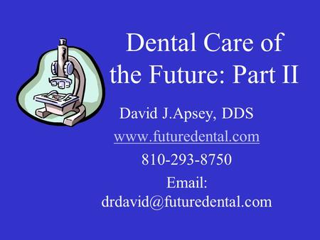 Dental Care of the Future: Part II David J.Apsey, DDS  810-293-8750