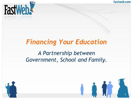1 Financing Your Education A Partnership between Government, School and Family.