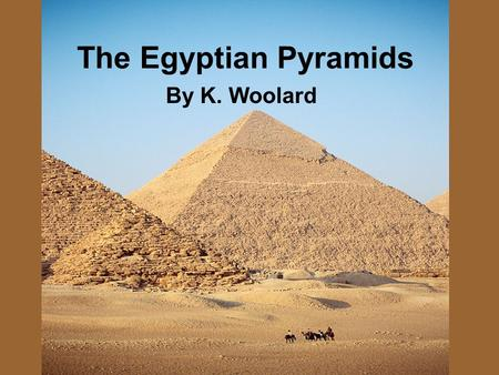 The Egyptian Pyramids By K. Woolard. Introduction 7 wonder of world Sphinx Pyramids.