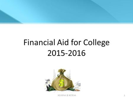 Financial Aid for College 2015-2016 NCASFAA & NCSEAA 1.