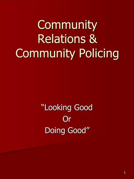 "1 Community Relations & Community Policing ""Looking Good Or Doing Good"""
