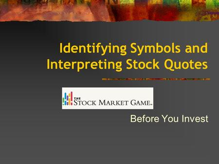 Identifying Symbols and Interpreting Stock Quotes Before You Invest.