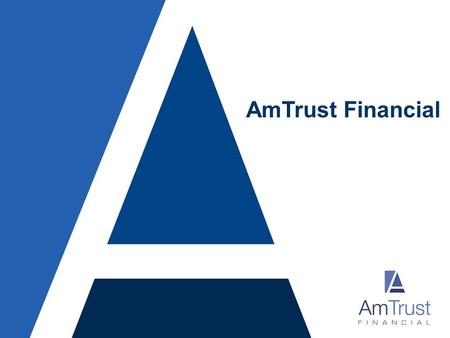 AmTrust Financial. 2 Forward Looking Statements This presentation may include forward-looking statements. These forward-looking statements include comments.