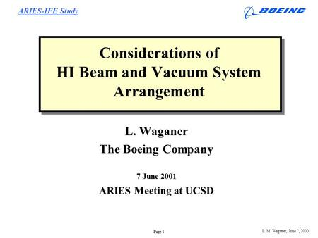 ARIES-IFE Study L. M. Waganer, June 7, 2000 Page 1 Considerations of HI Beam and Vacuum System Arrangement L. Waganer The Boeing Company 7 June 2001 ARIES.