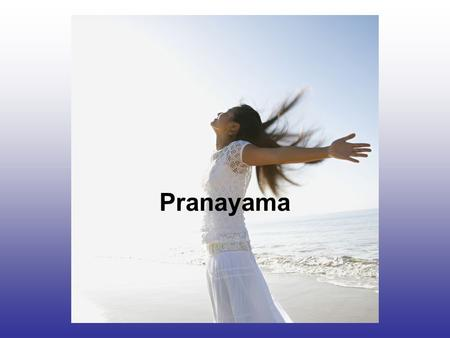 Pranayama. Breathing is one of our most vital functions. One of the Five Principles of Yoga is Pranayama (breathing exercise) which promotes Proper Breathing.