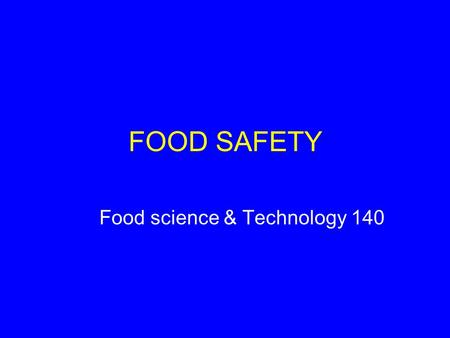 FOOD SAFETY Food science & Technology 140. What is food safety?