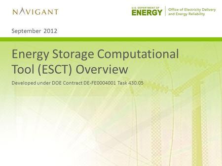 Energy Storage Computational Tool (ESCT) Overview Developed under DOE Contract DE-FE0004001 Task 430.05 September 2012.