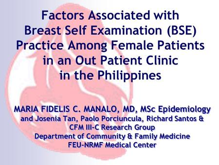 Factors Associated with Breast Self Examination (BSE) Practice Among Female Patients in an Out Patient Clinic in the Philippines MARIA FIDELIS C. MANALO,