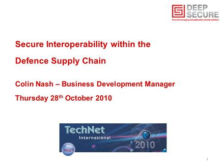 1 Secure Interoperability within the Defence Supply Chain Colin Nash – Business Development Manager Thursday 28 th October 2010.