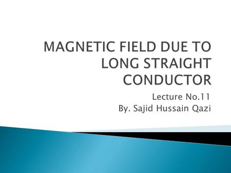 Lecture No.11 By. Sajid Hussain Qazi. Andre Ampere.
