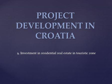  Investment in residential real estate in touristic zone PROJECT DEVELOPMENT IN CROATIA.