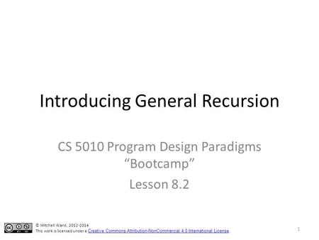 "Introducing General Recursion CS 5010 Program Design Paradigms ""Bootcamp"" Lesson 8.2 TexPoint fonts used in EMF. Read the TexPoint manual before you delete."