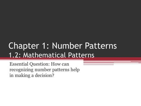 Chapter 1: Number Patterns 1.2: Mathematical Patterns Essential Question: How can recognizing number patterns help in making a decision?