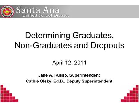 Determining Graduates, Non-Graduates and Dropouts April 12, 2011 Jane A. Russo, Superintendent Cathie Olsky, Ed.D., Deputy Superintendent.