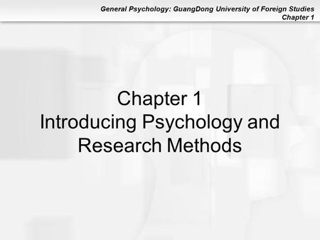 General Psychology: GuangDong University of Foreign Studies Chapter 1 Chapter 1 Introducing Psychology and Research Methods.