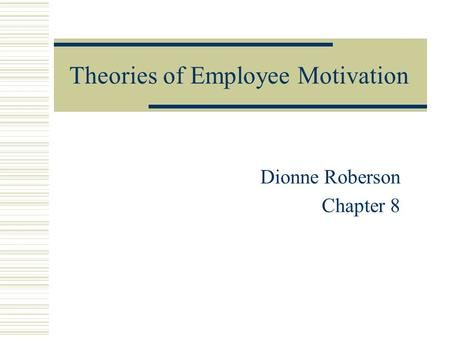 Theories of Employee Motivation Dionne Roberson Chapter 8.